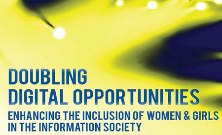 Doubling Digital Opportunities: Enhancing the Inclusion of Women & Girls in the Information Society